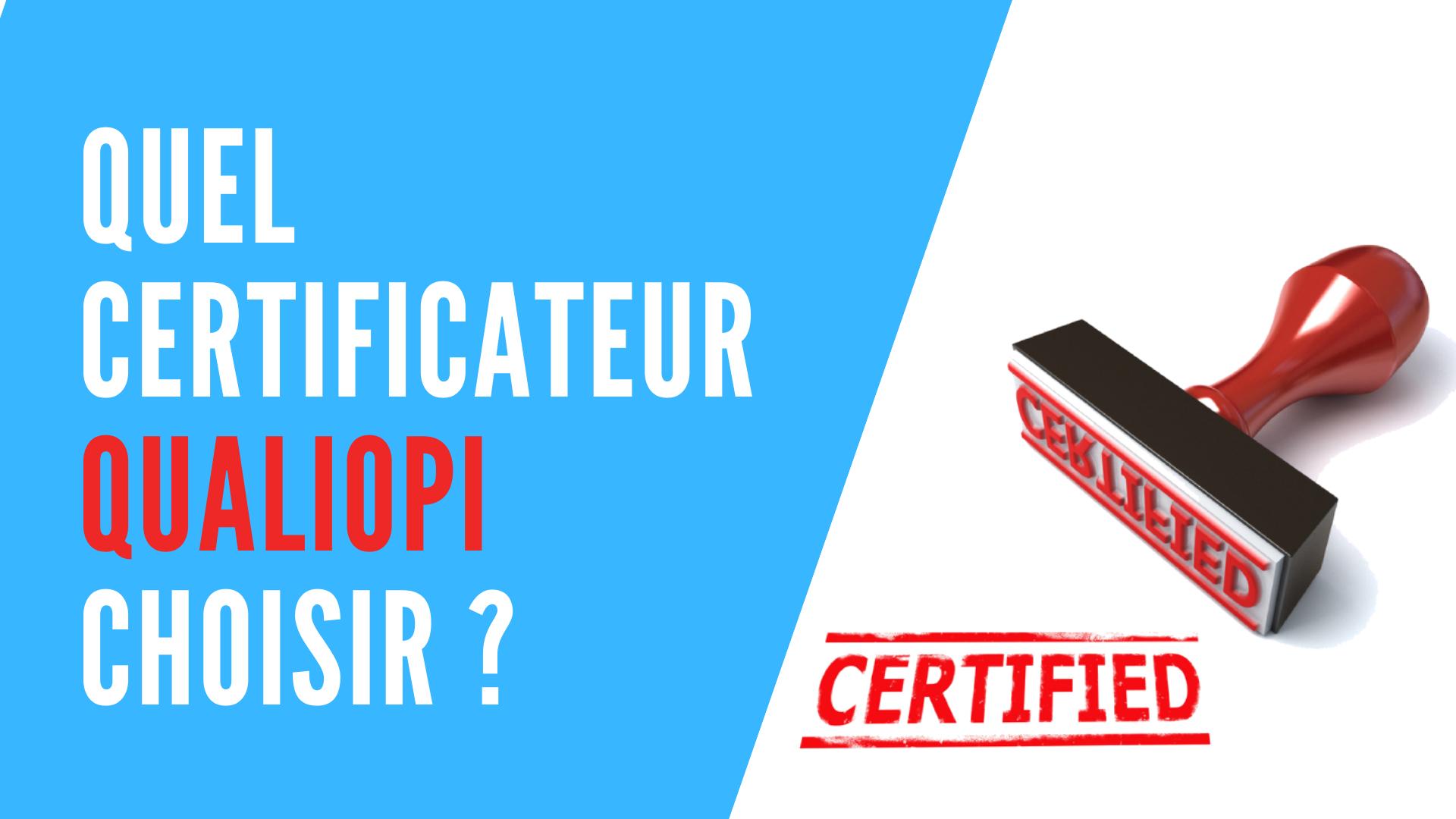 Quel certificateur Qualiopi choisir ? Classement des meilleurs certificateurs